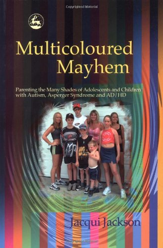 Multicoloured Mayhem Parenting the Many Shades of Adolescence, Autism, Asperger Syndrome and Ad/Hd  2003 9781843101710 Front Cover