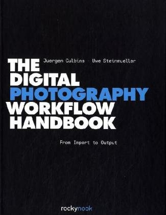 Digital Photography Workflow Handbook From Import to Output  2010 9781933952710 Front Cover
