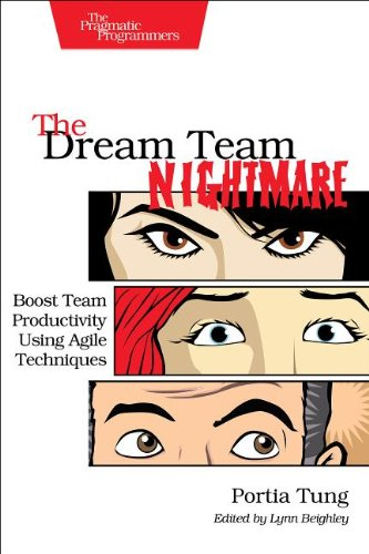 Dream Team Nightmare Boost Team Productivity Using Agile Techniques  2013 9781937785710 Front Cover