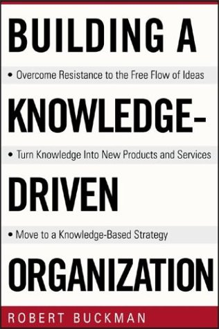 Building a Knowledge-Driven Organization   2004 9780071384711 Front Cover