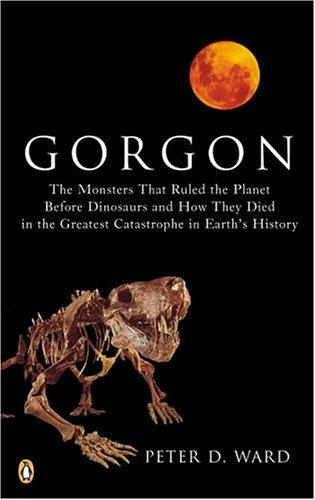 Gorgon The Monsters That Ruled the Planet Before Dinosaurs and How They Died in the Greatest Catastrophe in Earth's History N/A edition cover