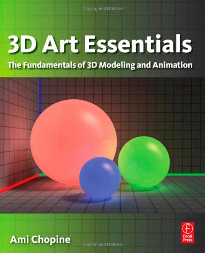 3D Art Essentials The Fundamentals of 3D Modeling, Texturing, and Animation  2011 edition cover