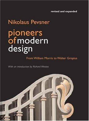 Pioneers of Modern Design From William Morris to Walter Gropius 4th 2005 (Revised) edition cover
