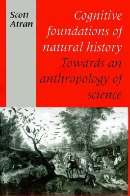 Cognitive Foundations of Natural History Towards an Anthropology of Science N/A 9780521438711 Front Cover