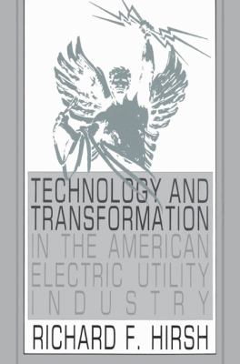 Technology and Transformation in the American Electric Utility Industry   2002 9780521524711 Front Cover