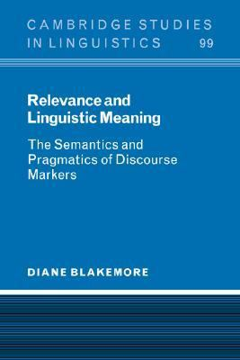 Relevance and Linguistic Meaning The Semantics and Pragmatics of Discourse Markers  2004 edition cover