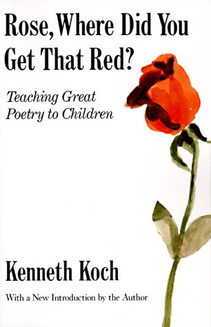 Rose, Where Did You Get That Red? Teaching Great Poetry to Children N/A edition cover
