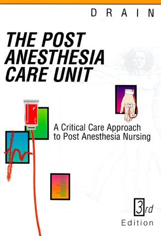 Post Anesthesia Care Unit A Critical Care Approach to Post Anesthesia Nursing 3rd 1994 edition cover