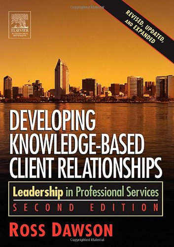 Developing Knowledge-Based Client Relationships Leadership in Professional Services 2nd 2005 (Revised) 9780750678711 Front Cover