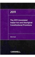 The 2011 Annotated Indian Act and Related Aboriginal Constitutional Provisions:  2010 edition cover