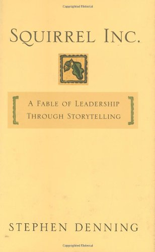 Squirrel Inc A Fable of Leadership Through Storytelling  2004 9780787973711 Front Cover