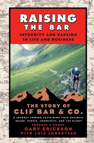 Raising the Bar Integrity and Passion in Life and Business - The Story of Clif Bar and Co.  2006 edition cover