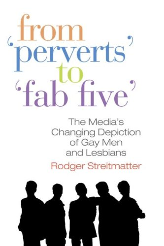"From ""Perverts"" to ""Fab Five"" The Media's Changing Depiction of Gay Men and Lesbians  2009 edition cover"