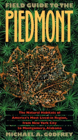 Field Guide to the Piedmont The Natural Habitats of America's Most Lived-In Region, from New York City to Montgomery, Alabama 2nd 1997 edition cover
