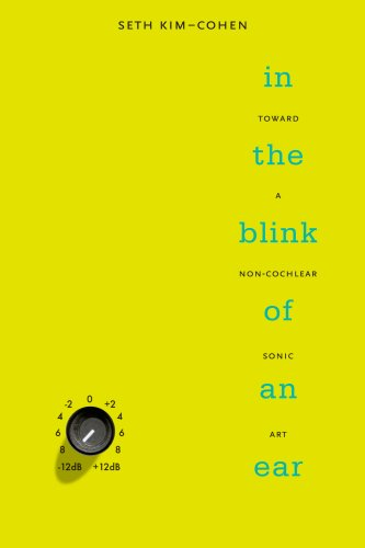 In the Blink of an Ear Toward a Non-Cochlear Sonic Art  2009 edition cover