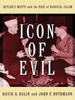 Icon of Evil: Hitler's Mufti and the Rise of Radical Islam, Library Edition  2008 9781400136711 Front Cover