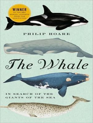 The Whale: In Search of the Giants of the Sea  2010 9781400165711 Front Cover