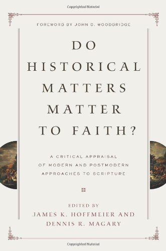 Do Historical Matters Matter to Faith? A Critical Appraisal of Modern and Postmodern Approaches to Scripture  2012 edition cover