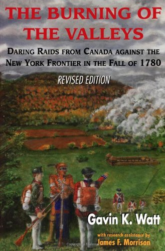 Burning of the Valleys Daring Raids from Canada Against the New York Frontier in the Fall Of 1780  1997 9781550022711 Front Cover