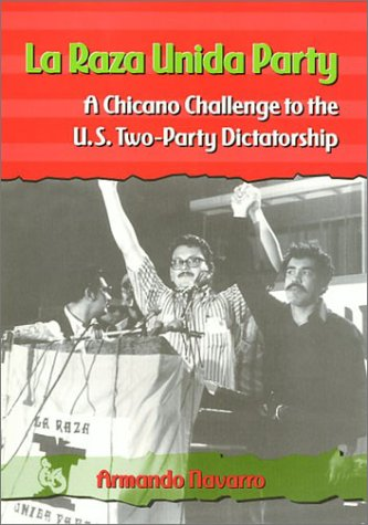 Raza Unida Party A Chicano Challenge to the U. S. Two-Party Dictatorship  2000 9781566397711 Front Cover