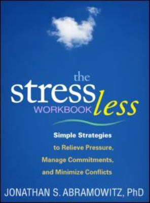 Stress Less Workbook Simple Strategies to Relieve Pressure, Manage Commitments, and Minimize Conflicts  2012 edition cover