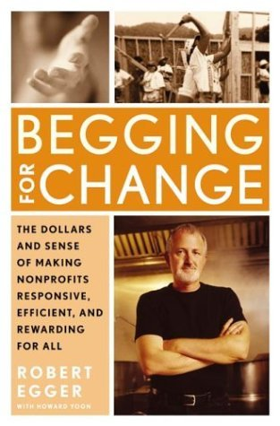 Begging for Change The Dollars and Sense of Making Nonprofits Responsive, Efficient, and Rewarding for All  2004 edition cover