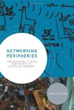 Networking Peripheries Technological Futures and the Myth of Digital Universalism  2014 9780262019712 Front Cover