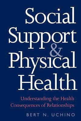Social Support and Physical Health Understanding the Health Consequences of Relationships N/A edition cover