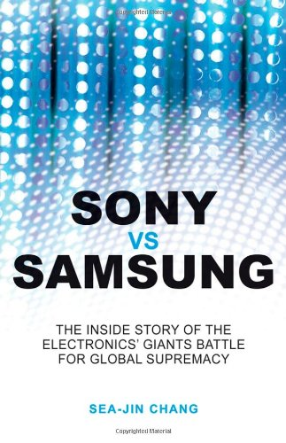 Sony vs. Samsung The Inside Story of the Electronics Giants' Battle for Global Supremacy  2008 9780470823712 Front Cover