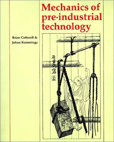 Mechanics of Pre-Industrial Technology An Introduction to the Mechanics of Ancient and Traditional Material Culture  1990 9780521428712 Front Cover