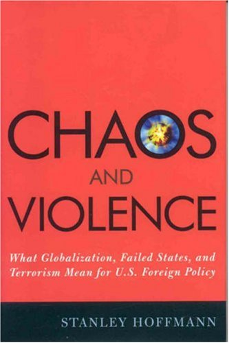 Chaos and Violence What Globalization, Failed States, and Terrorism Mean for U. S. Foreign Policy  2006 9780742540712 Front Cover