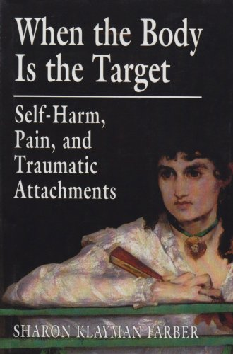 When the Body Is the Target Self-Harm, Pain, and Traumatic Attachments  2002 edition cover