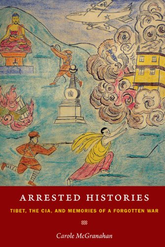 Arrested Histories Tibet, the CIA, and Memories of a Forgotten War  2010 edition cover