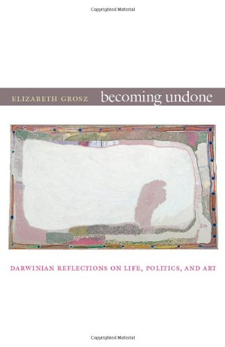 Becoming Undone Darwinian Reflections on Life, Politics, and Art  2011 edition cover