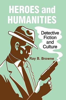 Heroes and Humanities Detective Fiction and Culture N/A 9780879723712 Front Cover
