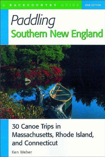 Paddling Southern New England 30 Canoe Trips in Massachusetts, Rhode Island and Connecticut 2nd 2001 9780881504712 Front Cover