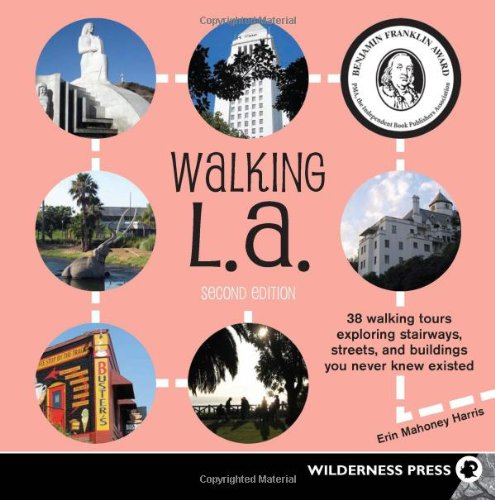 Walking L. A. 38 Walking Tours Exploring Stairways, Streets, and Buildings You Never Knew Existed 2nd edition cover