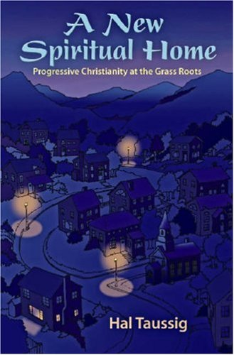 New Spiritual Home Progressive Christianity at the Grass Roots  2006 9780944344712 Front Cover