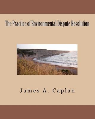 Practice of Environmental Dispute Resolution   2010 9780982753712 Front Cover