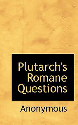 Plutarch's Romane Questions  N/A 9781116562712 Front Cover