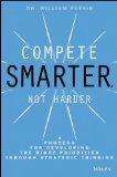 Compete Smarter, Not Harder A Process for Developing the Right Priorities Through Strategic Thinking  2014 9781118708712 Front Cover