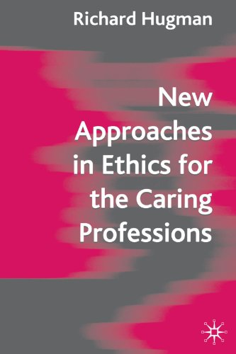 New Approaches in Ethics for the Caring Professions   2005 9781403914712 Front Cover