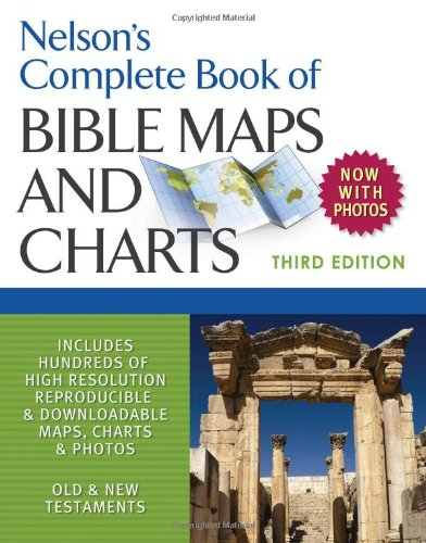 Nelson's Complete Book of Bible Maps and Charts  3rd 2010 edition cover
