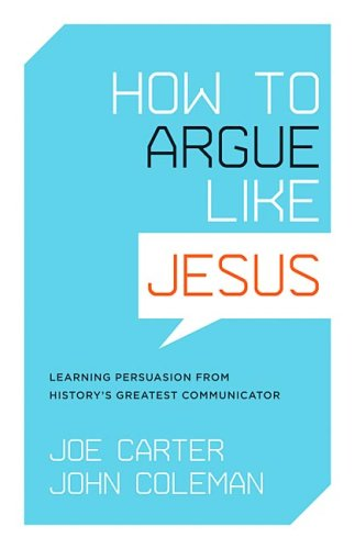 How to Argue Like Jesus Learning Persuasion from History's Greatest Communicator  2008 edition cover