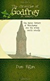 Chronicles of Godfrey -An Allegory The Secret History of Manchester and the Whole World Actually N/A 9781494301712 Front Cover