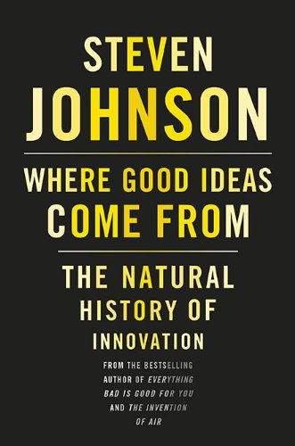 Where Good Ideas Come From The Natural History of Innovation  2010 edition cover