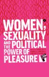 Women, Sexuality and the Political Power of Pleasure   2013 edition cover