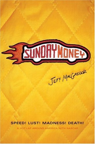 Sunday Money Speed! Lust! Madness! Death! a Hot Lap Around America with Nascar  2005 9780060094713 Front Cover