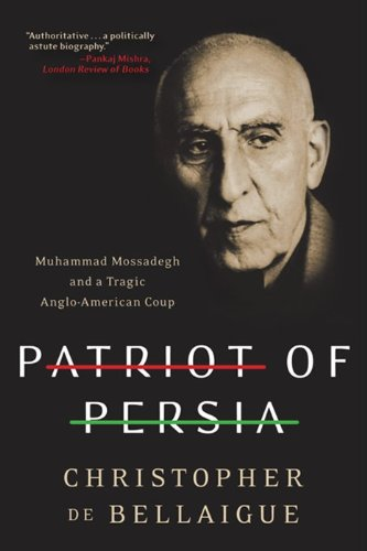 Patriot of Persia Muhammad Mossadegh and a Tragic Anglo-American Coup N/A edition cover