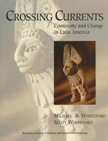 Crossing Currents Continuity and Change in Latin America 1st 1998 9780136564713 Front Cover